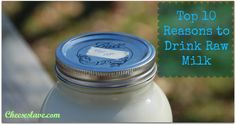 top 10 reasons to drink raw milk - most informative article I've found on this subject thus far.