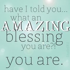 Amazing Blessing You Are