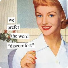"we prefer the word ""discomfort"""