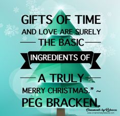 'Gifts of time and love are surely the basic ingredients of a truly merry Christmas. Christmas Quotes, Merry Christmas, Gift Of Time, Ornaments, Instagram Posts, Gifts, Merry Little Christmas, Presents, Wish You Merry Christmas