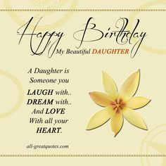 Happy Birthday My Beautiful Daughter .. A Daughter is someone you LAUGH with, DREAM with and LOVE with all your HEART.