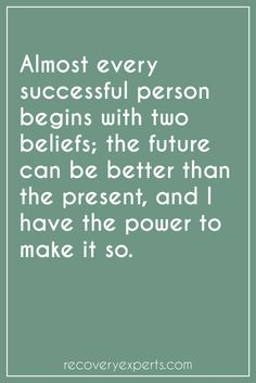 Motivational Quotes: Almost every  successful person begins with two beliefs; the future can be better than the present, and I have the power to make it so.https://recoveryexperts.com/  Follow: https://www.pinterest.com/recovery_expert