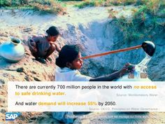 There are currently 700 million people in the world with no access to safe drinking water, and water demand will increase 55% by 2050.