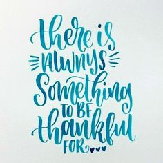 """""""There is Always Something to be Thankful For!"""""""