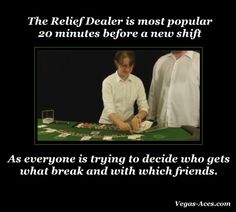 That popularity drops when two dealers want the same break  #Relief #Dealer