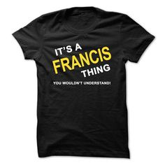 Its A Francis Thing - #gift #gift for teens. WANT => https://www.sunfrog.com/Names/Its-A-Francis-Thing.html?68278