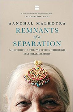 Remnants of a Separation: A History of the Partition through Material Memory by Aanchal Malhotra pdf ebook free download or study online.