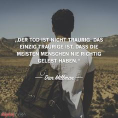 """JETZT FÜR DEN DAZUGEHÖRIGEN ARTIKEL ANKLICKEN!----------------------""""Der Tod ist nicht traurig. Das einzig traurige ist, dass die meisten Menschen nie richtig gelebt haben."""" - Dan Millman"""
