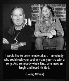 Gregg Allman December 8th 1947 ~ May 27th 2017. RIP  This is another loss that reduces me to the salt in my tears. :(((
