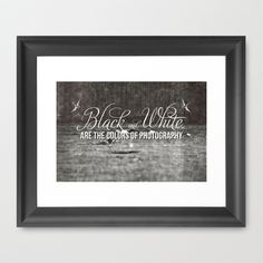 Black and White are the colors of photography Framed Art Print by grafik  prod  #photography #blackandwhite