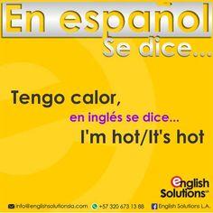 En español se dice… tengo calor, en inglés se dice… I'm hot/It's hot