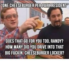 One cheeseburger per park resident! Bubbles Trailer Park Boys, Trailer Park Boys Quotes, Sunnyvale Trailer Park, Server Humor, Boy Meme, Clean Memes, Hilarious, Funny Shit, Movies