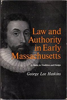 Law and authority in early Massachusetts; a study in tradition and design Haskins, George Lee