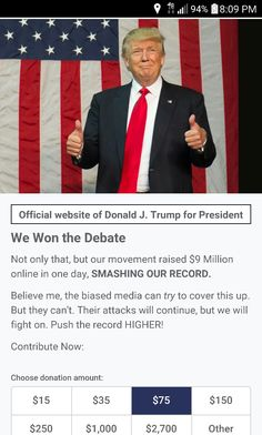 "DJT:"" WE WON THE DEBATE.  Not only that, but our movement raised $9 million online in one day, SMASHING OUR RECORD. #Believe #me, #the #biased #media #can #TRY to :#cover this #up. #But #they #can't. #Their #attacks #will #continue,  #we #will #fight #on. Push the record HIGHER. "" #Any #amount #Donation #is #Greatly #appreciated!  We Will MAKE AMERICA GREAT AGAIN!!! God's Speed. Contribute Now  >> www.bit.ly/2eWpj6f"
