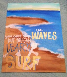 You can't stop the waves, but you can learn to surf, shoreline canvas! Inspirational!