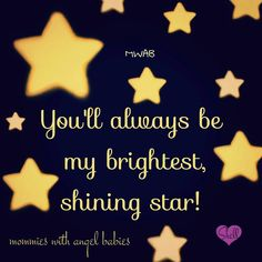 You'll always be my brightest shining star.