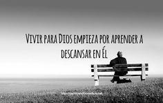 Vivir para Dios empieza por aprender a descansar en Él.