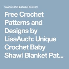 Free Crochet Patterns and Designs by LisaAuch: Unique Crochet Baby Shawl Blanket Pattern Perfect Gift for a newborn