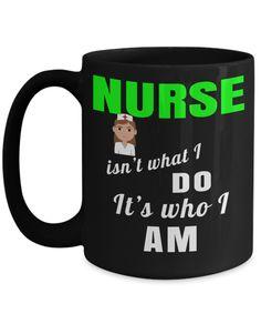Nurse Mugs - Nurse Mug - 15oz Nurse Coffee Mug - Nurse Is Not What Do Its Who I Am