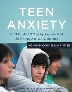 Teen Anxiety: A CBT and ACT Activity Resource Book for Helping Anxious Adolescents  - Teen Anxiety is a practical manual to use with teenagers to help them cope with anxious feelings. June 15