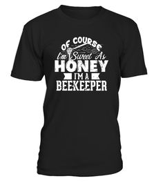 "# Of Course I'm Sweet as Honey I'm a Beekeeper - Bee T-Shirt .  Special Offer, not available in shops      Comes in a variety of styles and colours      Buy yours now before it is too late!      Secured payment via Visa / Mastercard / Amex / PayPal      How to place an order            Choose the model from the drop-down menu      Click on ""Buy it now""      Choose the size and the quantity      Add your delivery address and bank details      And that's it!      Tags: If you think beekeeping…"