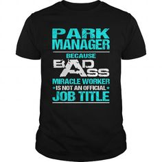 PARK MANAGER Because BADASS Miracle Worker Isn't An Official Job Title T Shirts, Hoodies. Check price ==► https://www.sunfrog.com/LifeStyle/PARK-MANAGER--BADASS-Black-Guys.html?41382