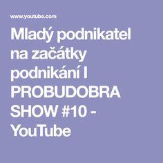 Mladý podnikatel na začátky podnikání I PROBUDOBRA SHOW #10 - YouTube Show, Itunes, Youtube, Youtubers