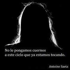 Antoine Saeta, Frases, quotes, poesía, poema, poeta, escritor, amor, romanticismo, verso, versos, cuernos, cielo, infidelidad.