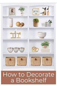 How to Decorate a Bookshelf - Simply Made by Rebecca Styling Bookshelves, Bookshelf Storage, Decorating Bookshelves, Wall Bookshelves, Baskets For Shelves, Living Room Bookcase, Home Office Decor, Home Decor Accessories, House Flips