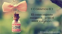 1 Corintios 8:1 ... El conocimiento envanece, pero el amor edifica. ♔