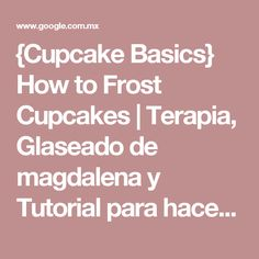 {Cupcake Basics} How to Frost Cupcakes | Terapia, Glaseado de magdalena y Tutorial para hacer magdalenas