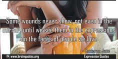 Some wounds never show not even in the mirror until we see them in the expressions Meaning  Some wounds never show not even in the mirror until we see them in the expressions on the faces of people we love  For more #brainquotes http://ift.tt/28SuTT3  The post Some wounds never show not even in the mirror until we see them in the expressions Meaning appeared first on Brain Quotes.  http://ift.tt/2mwQK9k