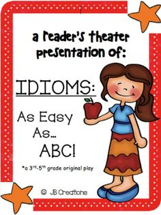 This 23 part leveled Reader's Theater will engage all of your students while meeting the COMMON CORE standards involving fluency, expression, and fighttp://www.teacherspayteachers.com/Product/Idioms-As-Easy-as-ABC-Readers-Theater-script-for-3rd-4th-or-5th-grade-1170124urative language!  Students will hear over 25 idioms throughout this humorous scripted play!  3-5 grade  $