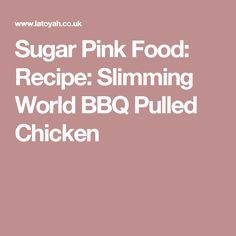 Sugar Pink Food: Recipe: Slimming World BBQ Pulled Chicken