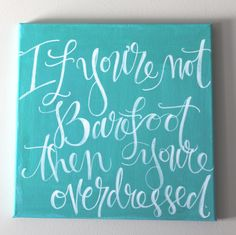 ON CANVAS - Beach Quote - If you're barefoot then you are overdressed  12 x 12 inch. $35.00, via Etsy.