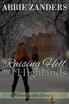 Raising Hell in the Highlands: A Time Travel Romance (A Timeless Love Book 2) by Abbie Zanders http://www.amazon.com/dp/B00O2R1RA4/ref=cm_sw_r_pi_dp_PfsTwb0KK13E1