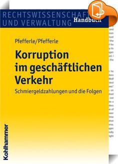 """Korruption im geschäftlichen Verkehr    ::  Schmiergeldzahlungen sind kein Kavaliersdelikt und auch im geschäftlichen Verkehr sind sie strafbewehrt. Zudem können korrupte Handlungen für die hinter den Zahlungen stehenden Unternehmen Ordnungswidrigkeiten darstellen, die ein Bußgeld nach sich ziehen. Doch darin erschöpfen sich die rechtlichen Konsequenzen von Schmiergeldzahlungen keineswegs. Neben der strafrechtlichen Relevanz will """"Korruption im geschäftlichen Verkehr - Schmiergeldzahlu..."""