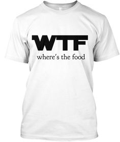 Wtf Where's The Food White T-Shirt Front
