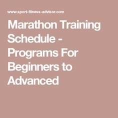 Marathon Training Schedule - Programs For Beginners to Advanced