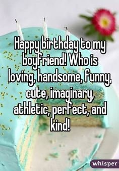 Happy Birthday To The Boyfriend Who Loves Me Alot Happy Birthday Quotes Funny Funny Happy Birthday Wishes Happy Birthday Quotes