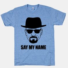 Say My Name, say my name, My name is heisenberg and i'm the king of meth. #tv #heisenberg #breaking #bad #funny