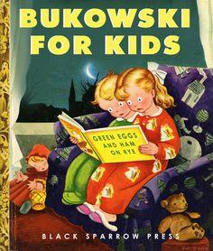 Bad Little Children's Books by Bob Staake: Bukowski for Kids. http://www.bobstaake.com/badchildrensbooks/
