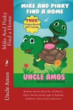"""Children Book + E-Video: """"Mike And Pinky Find a Home"""": Bedtime Story Book For Children's (e-book About Turtles) (Good night & Bedtime Children's Story e-book Collection): Educational story For Kids by Uncle Amos, http://www.amazon.com/dp/B00GSUPGA0/ref=cm_sw_r_pi_dp_w3TQtb0SEVZEC"""
