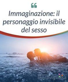 Immaginazione: il personaggio invisibile del sesso. Il sesso è sempre #accompagnato da un personaggio #invisibile: l'immaginazione. Lasciate che le #fantasie sessuali #invadano il vostro corpo e la vostra #mente.