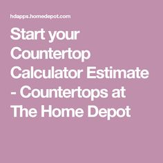 Start your Countertop Calculator Estimate - Countertops at The Home Depot