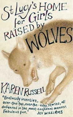 St Lucy's Home for Girls Raised by Wolves by Karen Russell, available at Book Depository with free delivery worldwide. Good Books, Books To Read, My Books, Book Cover Art, Book Cover Design, St Lucys, Angela Carter, Wolf Book, Raised By Wolves
