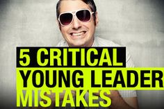 5 Critical Young Leader Mistakes via @Clarence Nieuwhof
