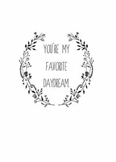 You're my favorite daydream.