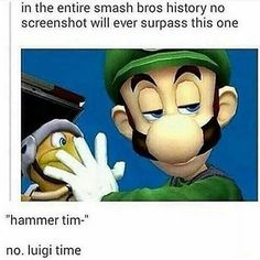 Hammer time? Nope, its #Luigi Time. #Gaming. Check out more of our favourite Mario series meme's at http://www.superluigibros.com/top-13-favourite-super-mario-series-memes