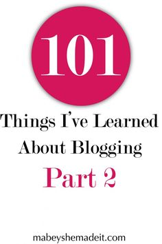 101 Things I've Learned About Blogging: Part 2 - Mabey She Made It